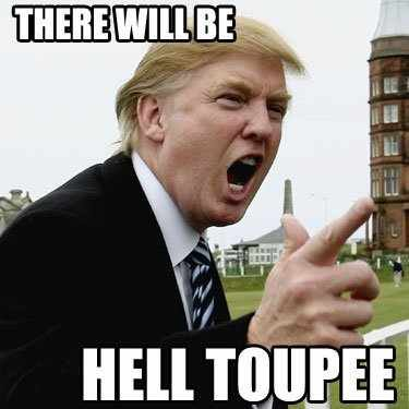 There Will Be Hell Toupee!