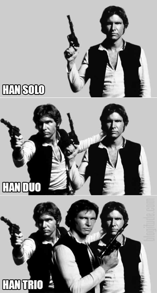 Han Solo.  Han Duo.  Han Trio.