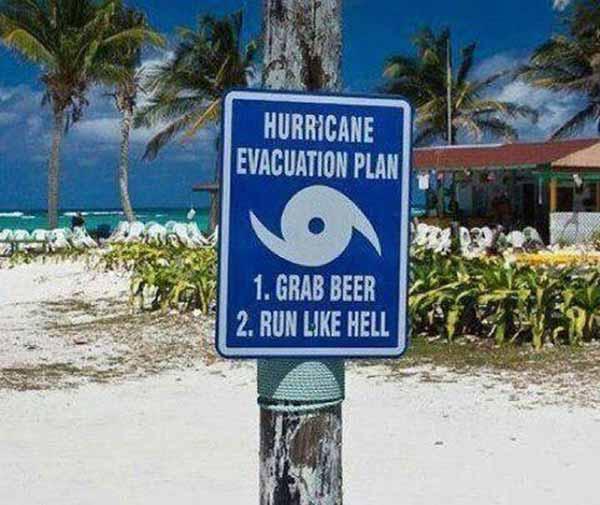 Hurricane Evacuation Plan: 1. Grab Beer; 2. Run Like Hell