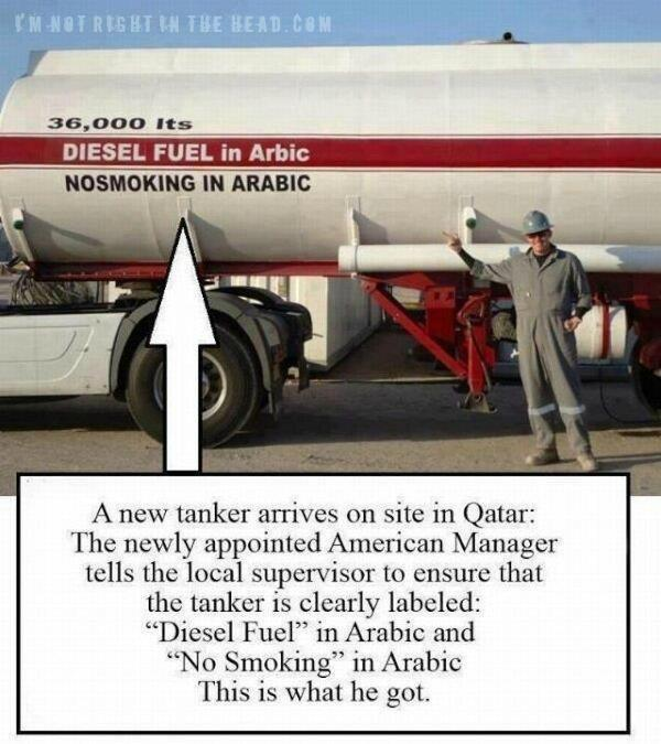 """A new tanker arrives on site in Qatar: The newly appointed American Manager tells the local supervisor to ensure that the tanker is clearly labeled: """"Diesel Fuel"""" in Arabic and """"No Smoking"""" in Arabic.  This is what he got."""