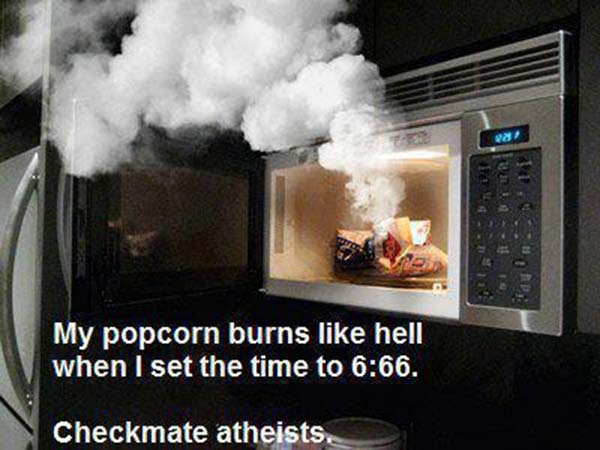 My popcorn burns like Hell when I set the time to 6:66. Checkmate atheists.