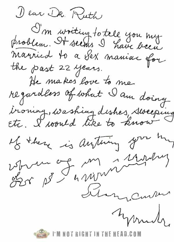 Dear Dr. Ruth: I'm writing you to tell you my problem...