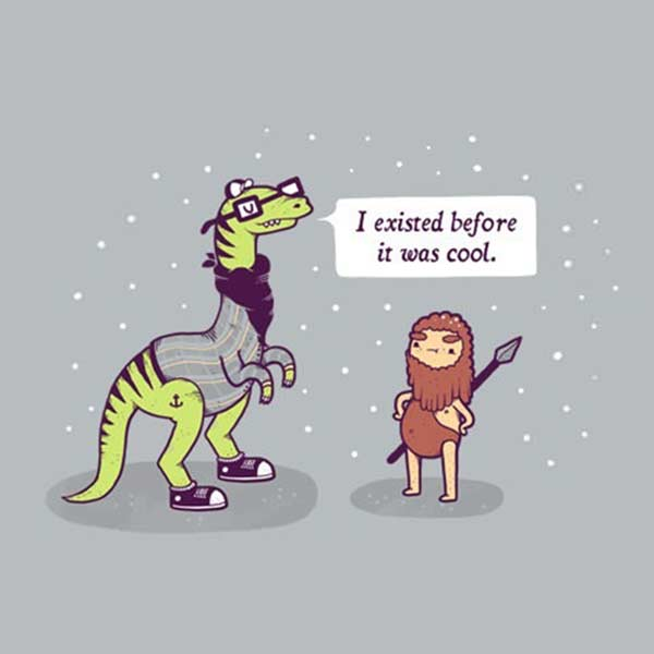 """Hipstersaurus: """"I existed, before it was cool."""""""