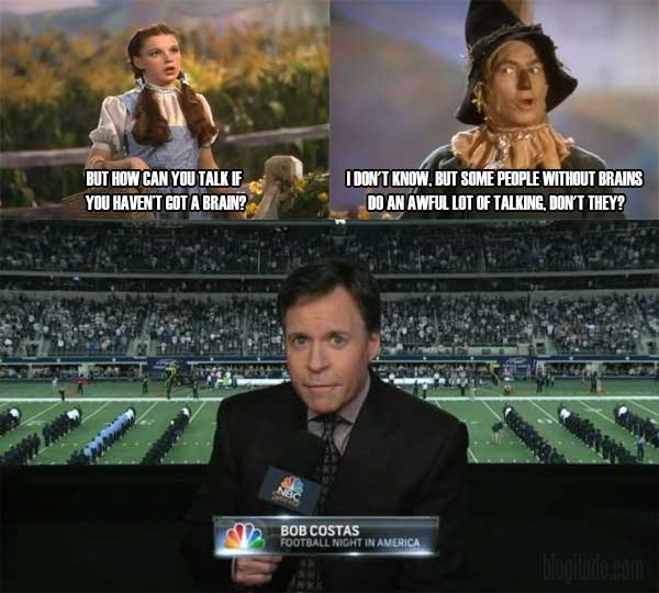 """""""How can you talk if you haven't got a brain?"""" """"I don't know, but some people without brains do an awful lot of talking."""" """"Bob Costas"""""""