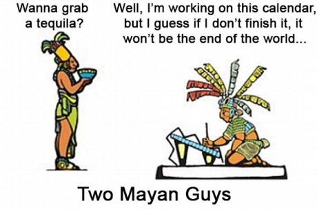 """Two Mayan Guys: """"Wanna grab a tequila?"""" """"Well, I'm working on this calender, but I guess if I don't finish it, it won't be the end of the world..."""""""