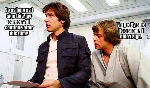 """Harrison Ford: """"So as long as I sign this, my career will continue after this film?""""  Mark Hamill: """"I'm pretty sure it's a scam.  I didn't sign."""""""