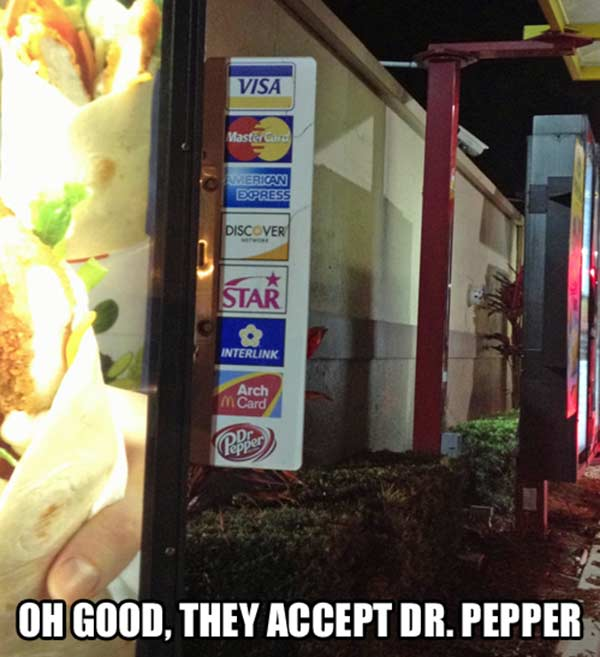 Visa. Mastercard. American Express. Discover. Star. Interlink. McDonald's Arch Card. Oh, good. They accept Dr. Pepper here!