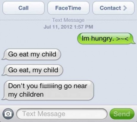 """""""I'm hungry. >-<""""  """"Go eat my child.  Go eat, my child. Don't you f---ing go near my children"""""""