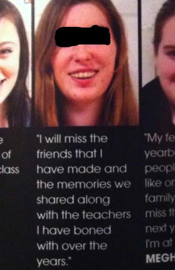 """Yearbook Typo: """"I will miss the friends that I have made and the memories we shared along with the teachers I have boned with over the years."""""""
