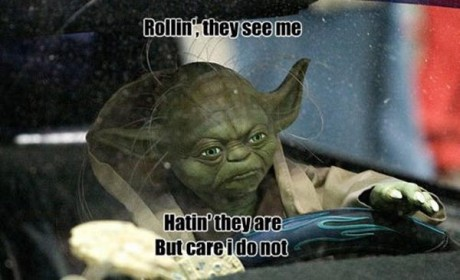 """Yoda: """"Rollin', they see me. Hatin' they are but care I do not."""""""
