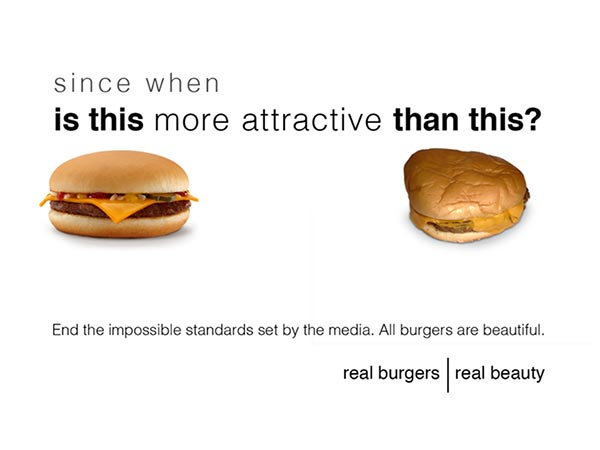 Cheeseburgers.  Since when is this more attractive than this?  End the impossible standards set by the media. All burgers are beautiful. Real burgers   real beauty.