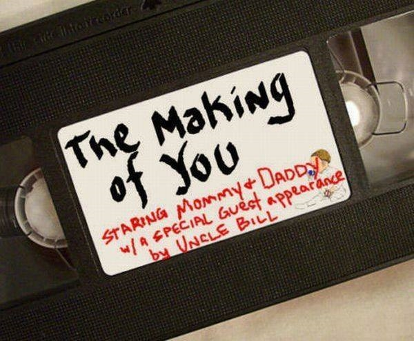 "VHS Label: ""The Making of You.  Starring Mommy & Daddy, w/ a special guest appearance by Uncle Bill."""