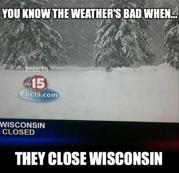 You Know the Weather's Bad When They Close Wisconsin