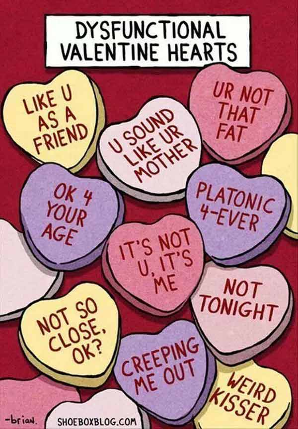 """Dysfunctional Valentines: """"Like U As A Friend"""" """"U Sound Like Ur Mother"""" """"Ur Not That Fat"""" """"OK 4 Your Age"""" """"Platonic 4-Ever"""" """"It' Not U, It's Me"""" """"Not Tonight"""" """"Not So Close, OK?"""" """"Not Tonight"""" """"Creeping Me Out"""" """"Weird Kisser"""""""