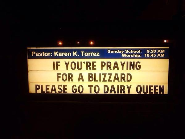 """Church Sign: """"If you're praying for a Blizzard please go to Dairy Queen."""""""
