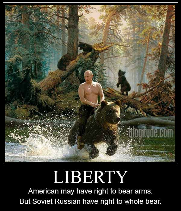"""Vladimir Putin Riding Bear.  """"Liberty. American may have right bear arms. But Soviet Russian have right to whole bear."""""""