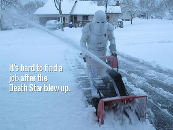 Snowtrooper: It's hard to find a job after the Death Star blew up.