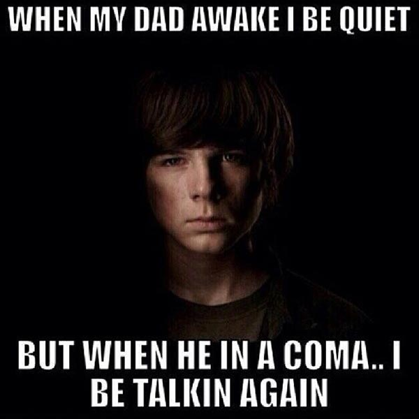 """Carl on The Walking Dead: """"When my dad awake, I be quiet. But when he in a coma, I be talkin' again!"""""""