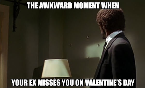 Pulp Fiction: The Awkward Moment When Your Ex Misses You on Valentine's Day