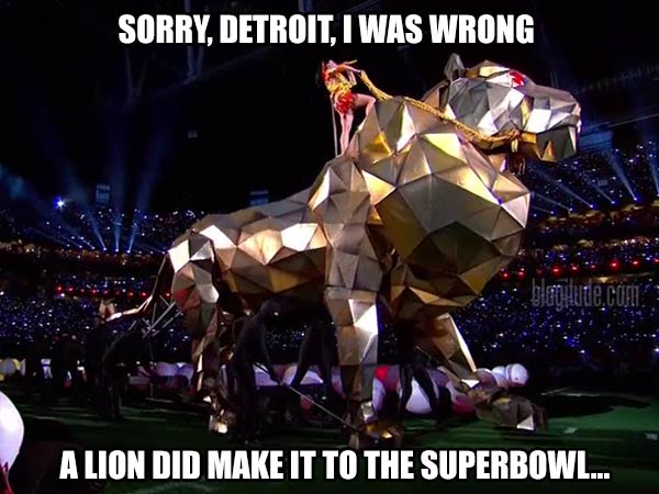 Sorry, Detroit, I was wrong. A Lion did make it to the superbowl...