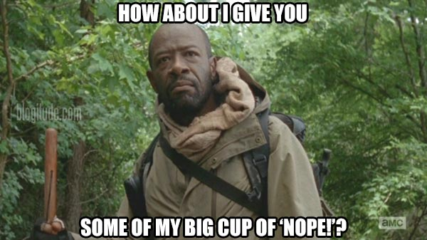 """The Walking Dead's Morgan: """"How about I give you some of my big cup of 'nope!'?"""""""