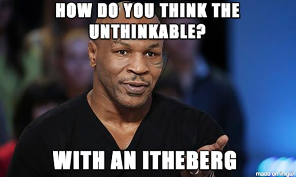 """Mike Tyson: """"How do you think the unthinkable? With an itheberg."""""""