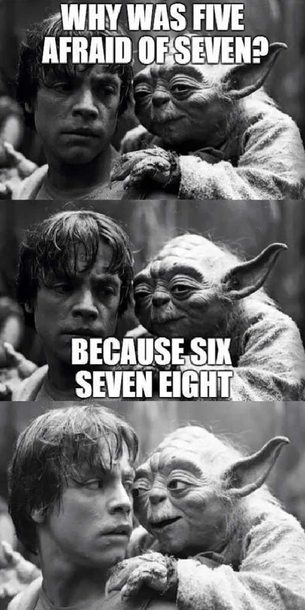 """Yoda: """"Why was Five afraid of Seven?  Because Six Seven Eight..."""""""