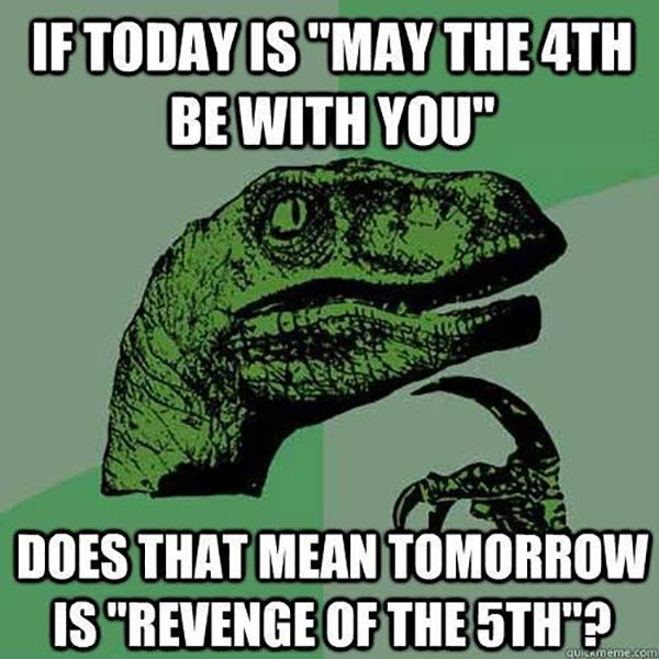 """Is Today is """"May the 4th Be With You"""" Does That Mean Tomorrow is Revenge of the 5th?"""""""
