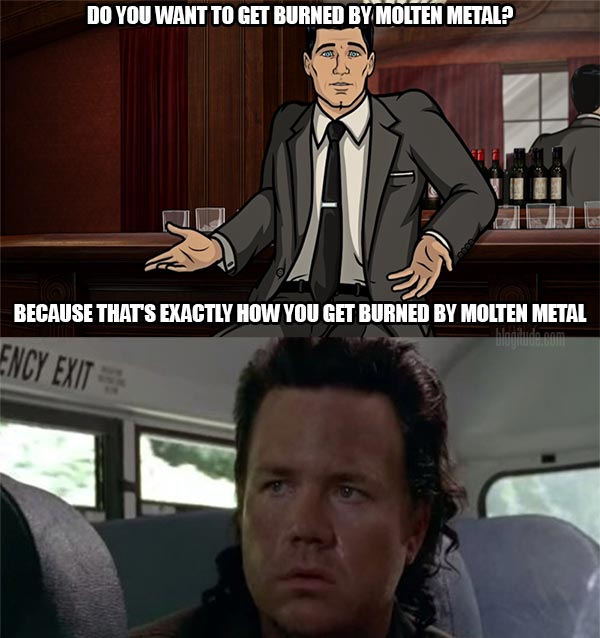 """Walking Dead Archer: """"Do you want to get burned by molten metal? Because that's exactly how you get burned by molten metal."""""""