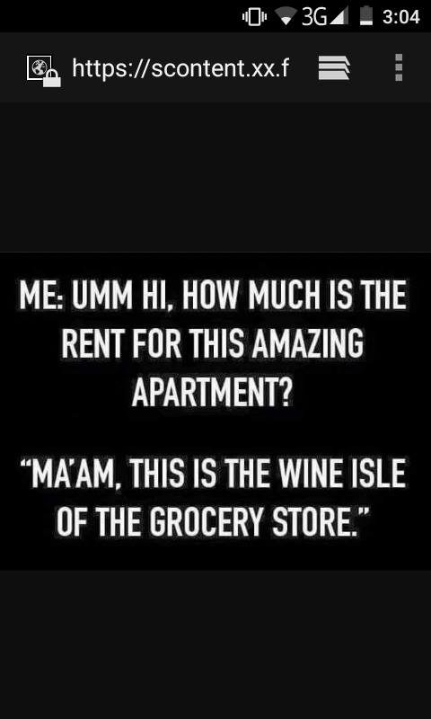 """Me: """"Ummm, hi. How much is the rent for this amazing apartment?""""  """"Ma'am, this is the wine aisle of the grocery store."""""""