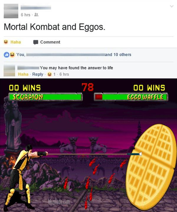 "Post: ""Mortal Kombat and Eggos."" Reply: ""You may have found the answer to life.""  Reply: Scorpion spears an Eggo Waffle."